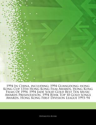 Articles on 1994 in China, Including: 1994 Guangdong Hong Kong Cup, 13th Hong Kong Film Awards, Hong Kong Films of 1994, 1994 Jade Solid Gold Best Te